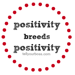 positivity breed positivity tellyourboss.com